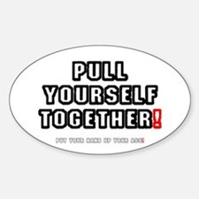 PULL YOURSELF TOGETHER - PUT YOUR H Sticker (Oval)