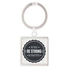 Be bold. Be strong. Be beautiful.  Square Keychain