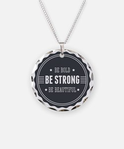 Be bold. Be strong. Be beaut Necklace
