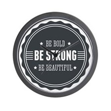Be bold. Be strong. Be beautiful. Badge Wall Clock