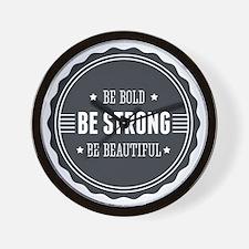 Be bold. Be strong. Be beautiful. Badge Wall Clock