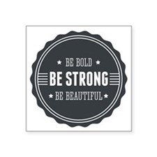 "Be bold. Be strong. Be beau Square Sticker 3"" x 3"""