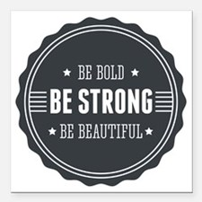 "Be bold. Be strong. Be b Square Car Magnet 3"" x 3"""