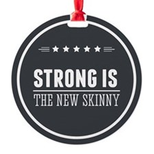 Strong is the New Skinny Badge Ornament