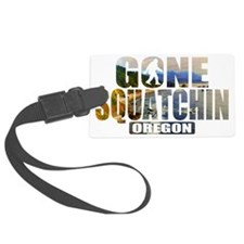 Gone Squatchin *Oregon - State E Luggage Tag