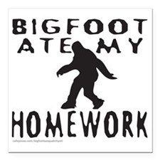 "BIGFOOT ATE MY HOMEWORK  Square Car Magnet 3"" x 3"""