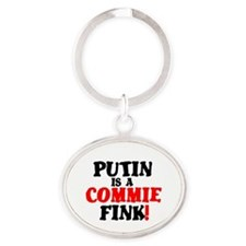 PUTIN IS A COMMIE FINK! Oval Keychain