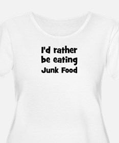 Rather be eating Junk Food T-Shirt