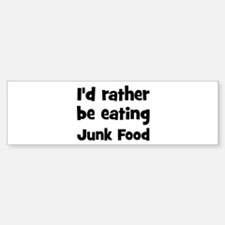 Rather be eating Junk Food Bumper Bumper Bumper Sticker