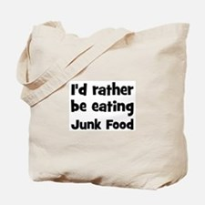 Rather be eating Junk Food Tote Bag