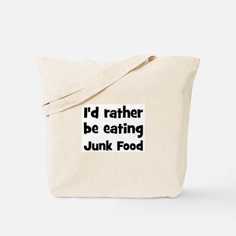 Rather be eating Junk Food Tote Bag