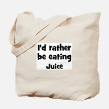 Rather be eating Juice Tote Bag