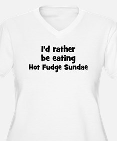 Rather be eating Hot Fudge Su T-Shirt