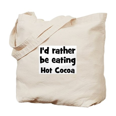 Rather be eating Hot Cocoa Tote Bag