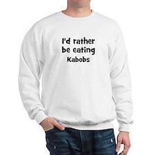 Rather be eating Kabobs Sweatshirt