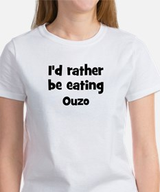 Rather be eating Ouzo Women's T-Shirt