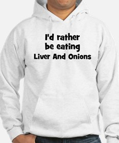 Rather be eating Liver And O Hoodie
