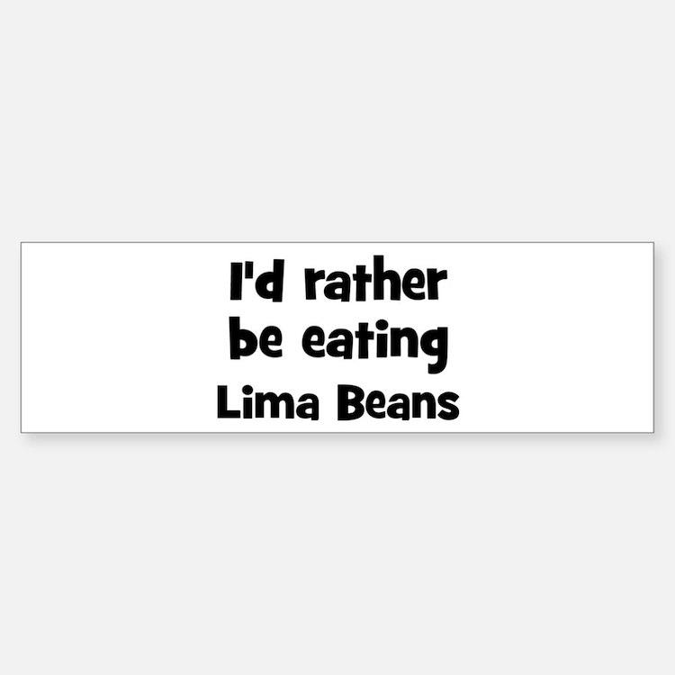 Rather be eating Lima Beans Bumper Bumper Bumper Sticker