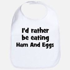 Rather be eating Ham And Eggs Bib