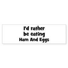 Rather be eating Ham And Eggs Bumper Bumper Sticker