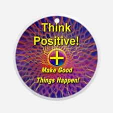 Think Positive Make Good Things Hap Round Ornament
