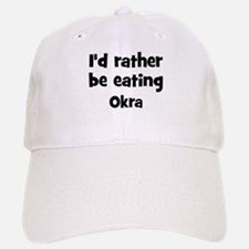 Rather be eating Okra Baseball Baseball Cap