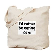 Rather be eating Okra Tote Bag