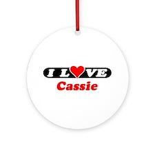 I Love Cassie Ornament (Round)