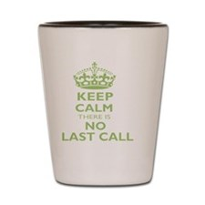 Keep calm there is no last call large Shot Glass