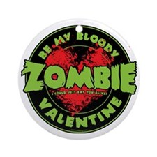 Be My Bloody Zombie Valentine! Round Ornament