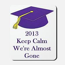 Keep Calm Were almost gone 2013 graduati Mousepad