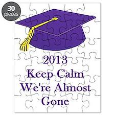 Keep Calm Were almost gone 2013 graduation Puzzle