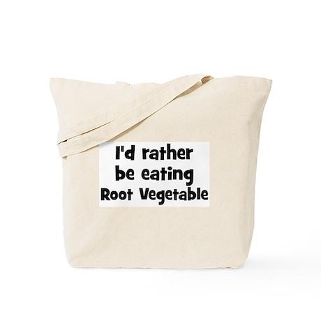 Rather be eating Root Vegeta Tote Bag