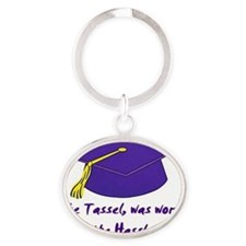 Tassel was worth the Hassle for clas Oval Keychain