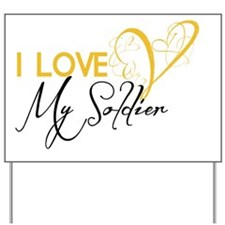 I love my Soldier! Yard Sign
