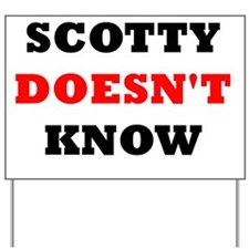 Scotty doesn't know Yard Sign