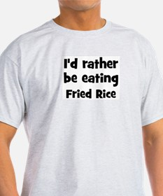 Rather be eating Fried Rice T-Shirt