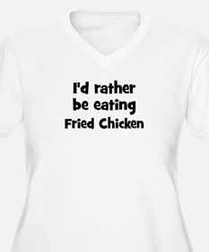 Rather be eating Fried Chick T-Shirt