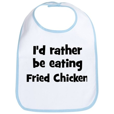 Rather be eating Fried Chick Bib