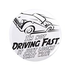 "I'm not driving Fast -B- 3.5"" Button"