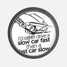 I'd rather drive a slow car. Wall Clock