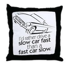 I'd rather drive a slow car. Throw Pillow