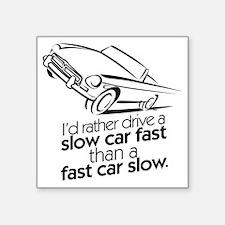 "I'd rather drive a slow car Square Sticker 3"" x 3"""