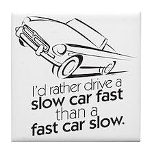 I'd rather drive a slow car. Tile Coaster
