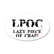 LPOC - LAZY PIECE OF CRAP! Wall Decal