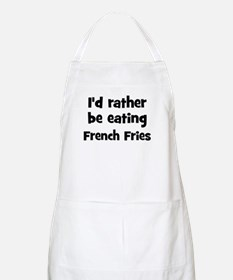 Rather be eating French Frie BBQ Apron