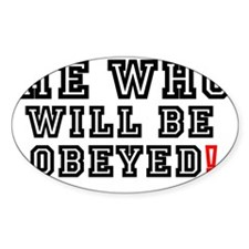 HE WHO WILL BE OBEYED! Decal