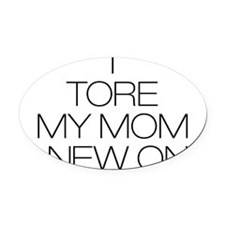 Tore Mom a new one Oval Car Magnet
