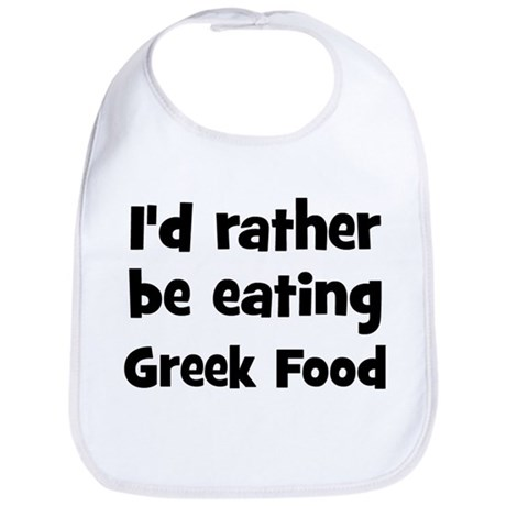 CafePress Rather be eating Greek Food Bib