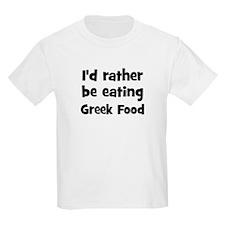 Rather be eating Greek Food T-Shirt